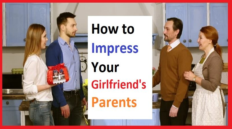 How to Impress Your Girlfriend's Parents